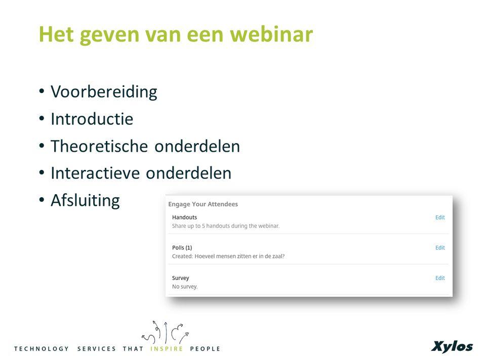 Het geven van een webinar Voorbereiding Introductie Theoretische onderdelen Interactieve onderdelen Afsluiting