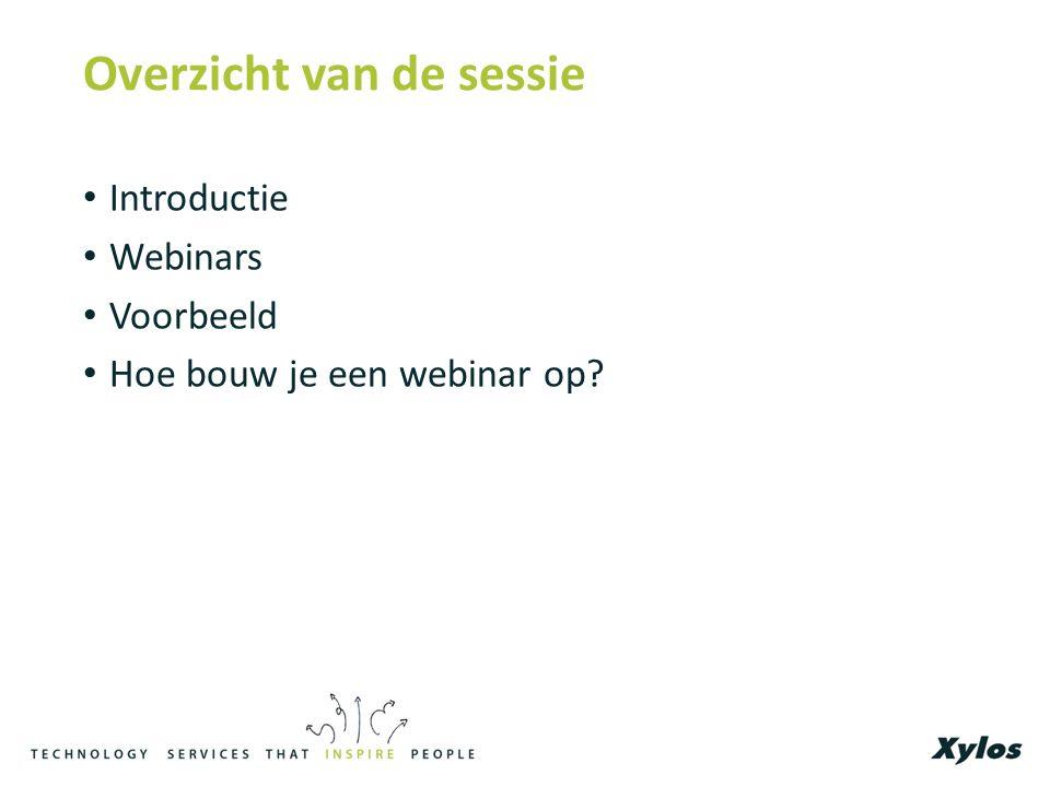 Overzicht van de sessie Introductie Webinars Voorbeeld Hoe bouw je een webinar op