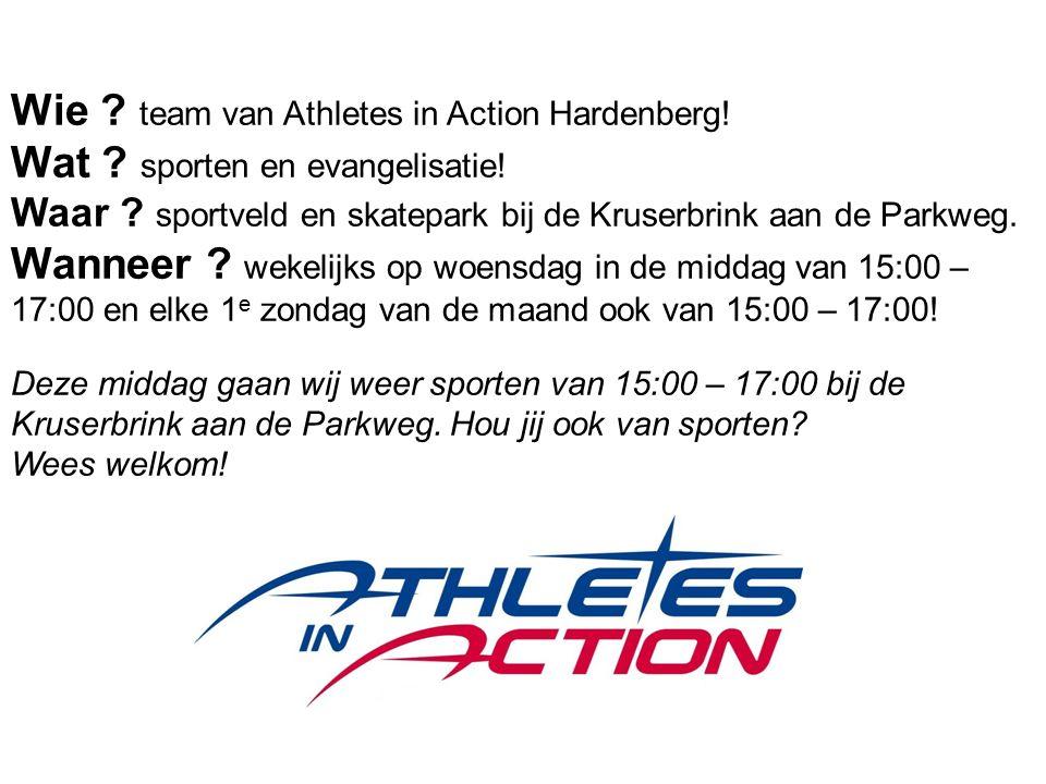 Wie ? team van Athletes in Action Hardenberg! Wat ? sporten en evangelisatie! Waar ? sportveld en skatepark bij de Kruserbrink aan de Parkweg. Wanneer