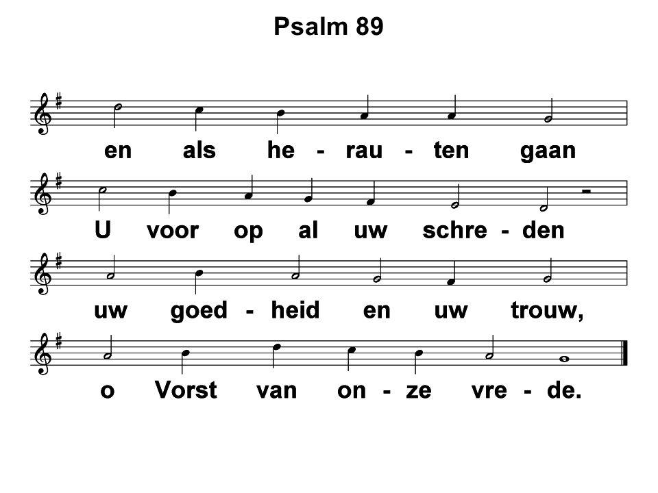  Moment van stilte  Votum en zegengroet  Ps.89 : 1 en 6  Schuldbelijdenis  Ps.89 : 16  Genade verkondiging  Ps.