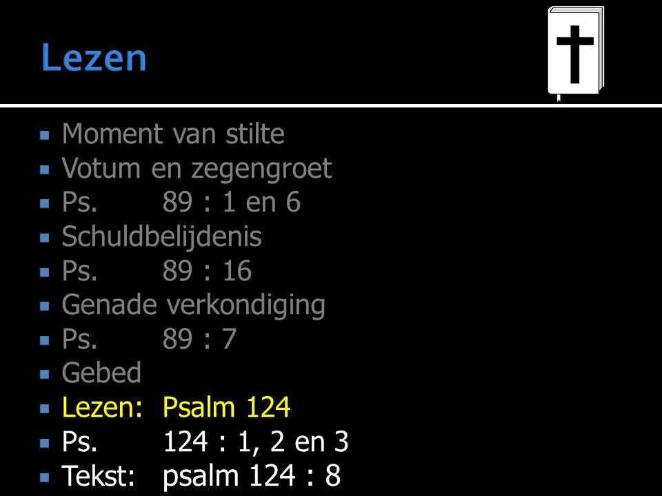  Moment van stilte  Votum en zegengroet  Ps.89 : 1 en 6  Schuldbelijdenis  Ps.89 : 16  Genade verkondiging  Ps. 89 : 7  Gebed  Lezen:Psalm 12