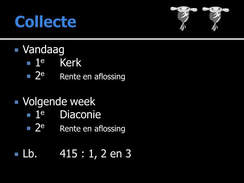  Vandaag  1 e Kerk  2 e Rente en aflossing  Volgende week  1 e Diaconie  2 e Rente en aflossing  Lb.415 : 1, 2 en 3