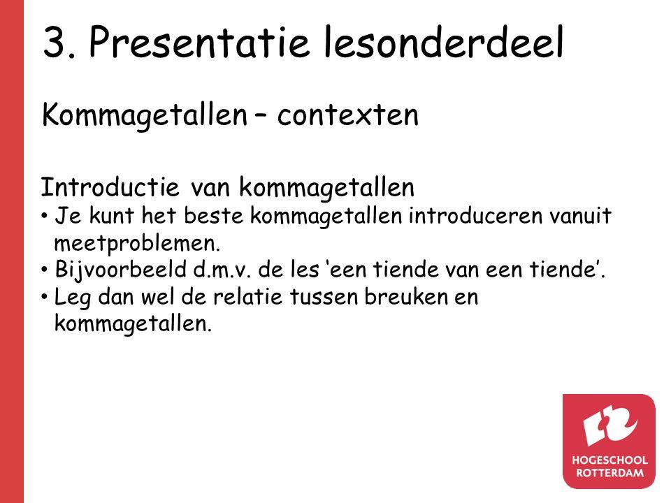 3. Presentatie lesonderdeel Kommagetallen – contexten Introductie van kommagetallen Je kunt het beste kommagetallen introduceren vanuit meetproblemen.