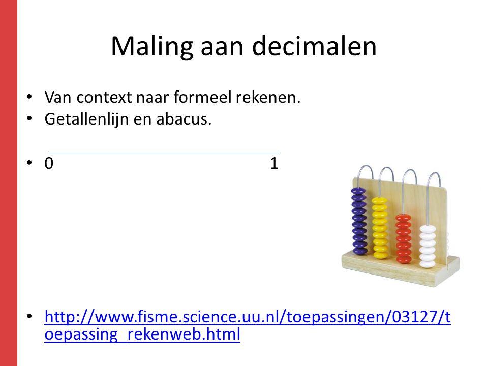 Maling aan decimalen Van context naar formeel rekenen. Getallenlijn en abacus. 0 1 http://www.fisme.science.uu.nl/toepassingen/03127/t oepassing_reken