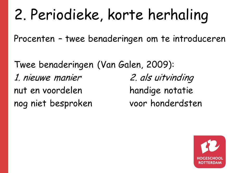 Procenten – twee benaderingen om te introduceren Twee benaderingen (Van Galen, 2009): 1. nieuwe manier2. als uitvinding nut en voordelenhandige notati