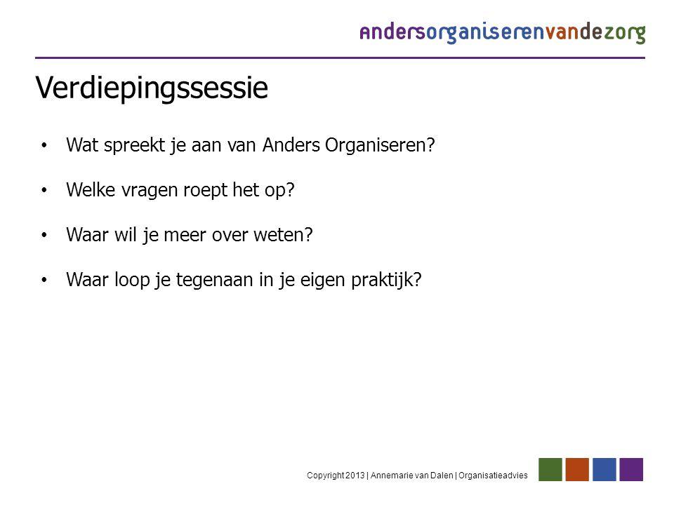 Verdiepingssessie Copyright 2013 | Annemarie van Dalen | Organisatieadvies Wat spreekt je aan van Anders Organiseren.