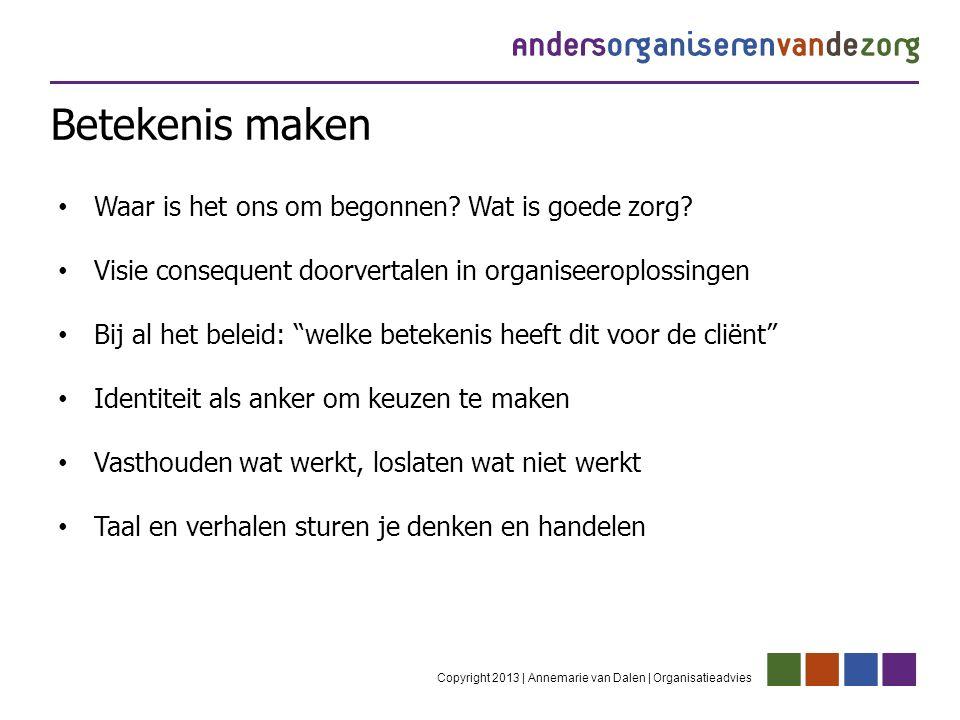 Betekenis maken Copyright 2013 | Annemarie van Dalen | Organisatieadvies Waar is het ons om begonnen.