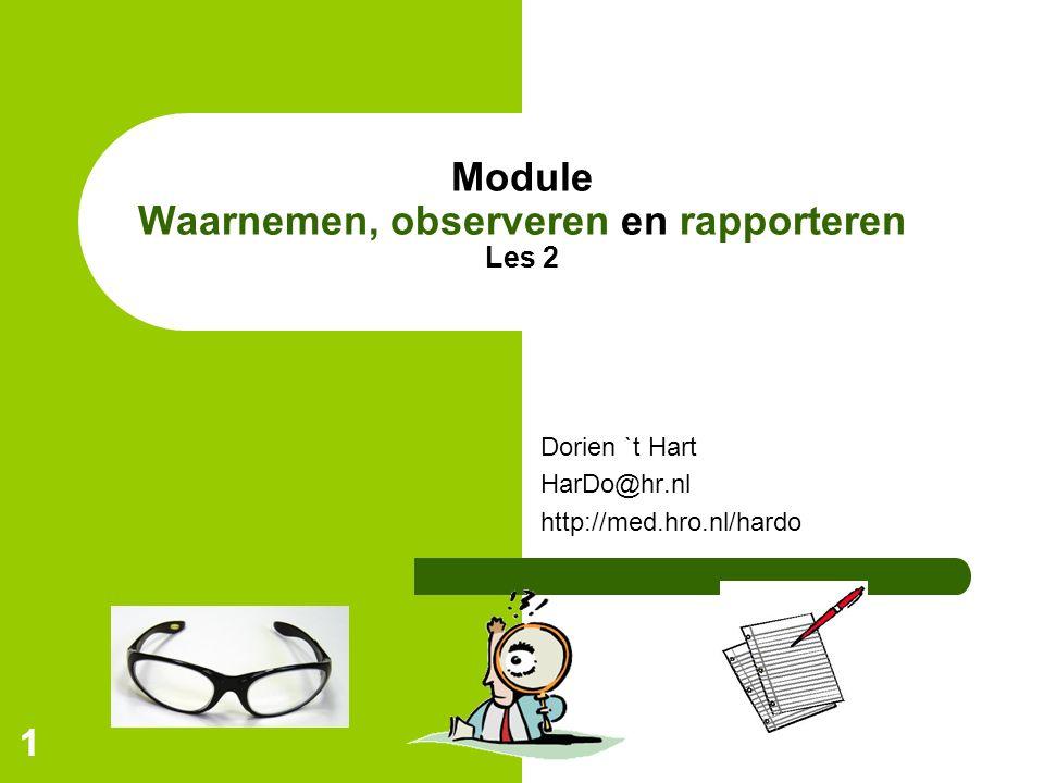 11 Module Waarnemen, observeren en rapporteren Les 2 Dorien `t Hart HarDo@hr.nl http://med.hro.nl/hardo