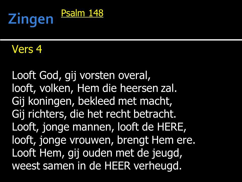 Psalm 148 Vers 4 Looft God, gij vorsten overal, looft, volken, Hem die heersen zal.