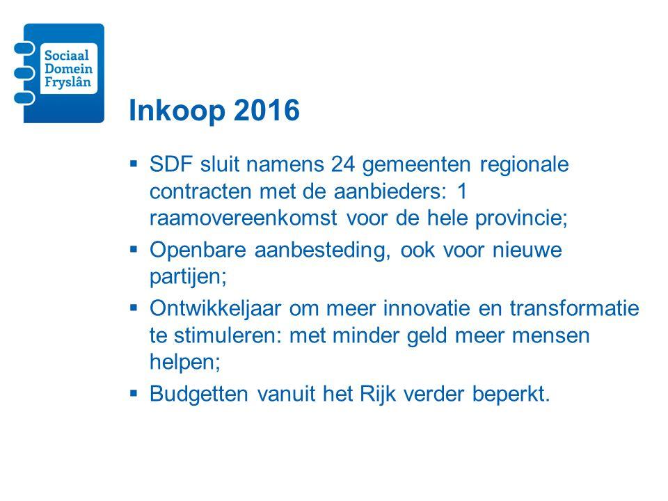 Inkoop 2016  SDF sluit namens 24 gemeenten regionale contracten met de aanbieders: 1 raamovereenkomst voor de hele provincie;  Openbare aanbesteding, ook voor nieuwe partijen;  Ontwikkeljaar om meer innovatie en transformatie te stimuleren: met minder geld meer mensen helpen;  Budgetten vanuit het Rijk verder beperkt.