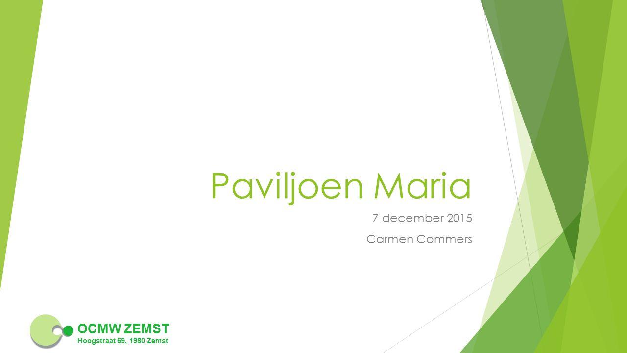 OCMW ZEMST Hoogstraat 69, 1980 Zemst Paviljoen Maria 7 december 2015 Carmen Commers