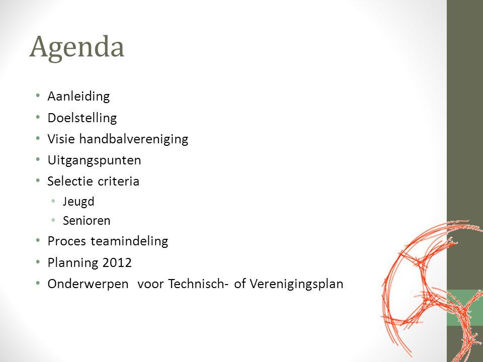 Agenda Aanleiding Doelstelling Visie handbalvereniging Uitgangspunten Selectie criteria Jeugd Senioren Proces teamindeling Planning 2012 Onderwerpen voor Technisch- of Verenigingsplan