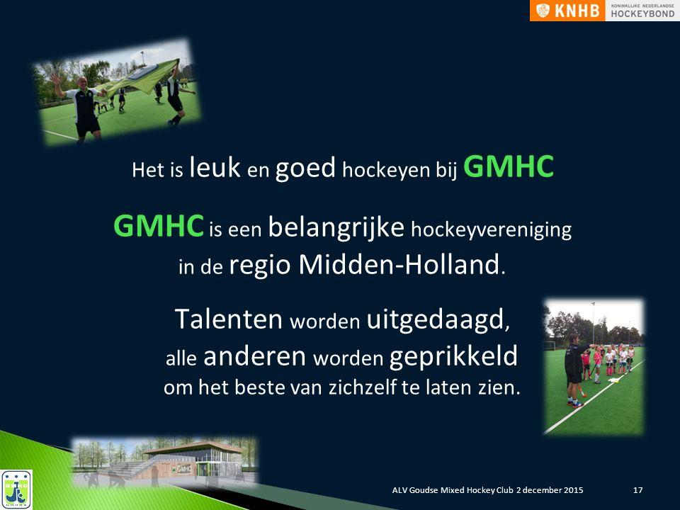 17 Het is leuk en goed hockeyen bij GMHC GMHC is een belangrijke hockeyvereniging in de regio Midden-Holland.