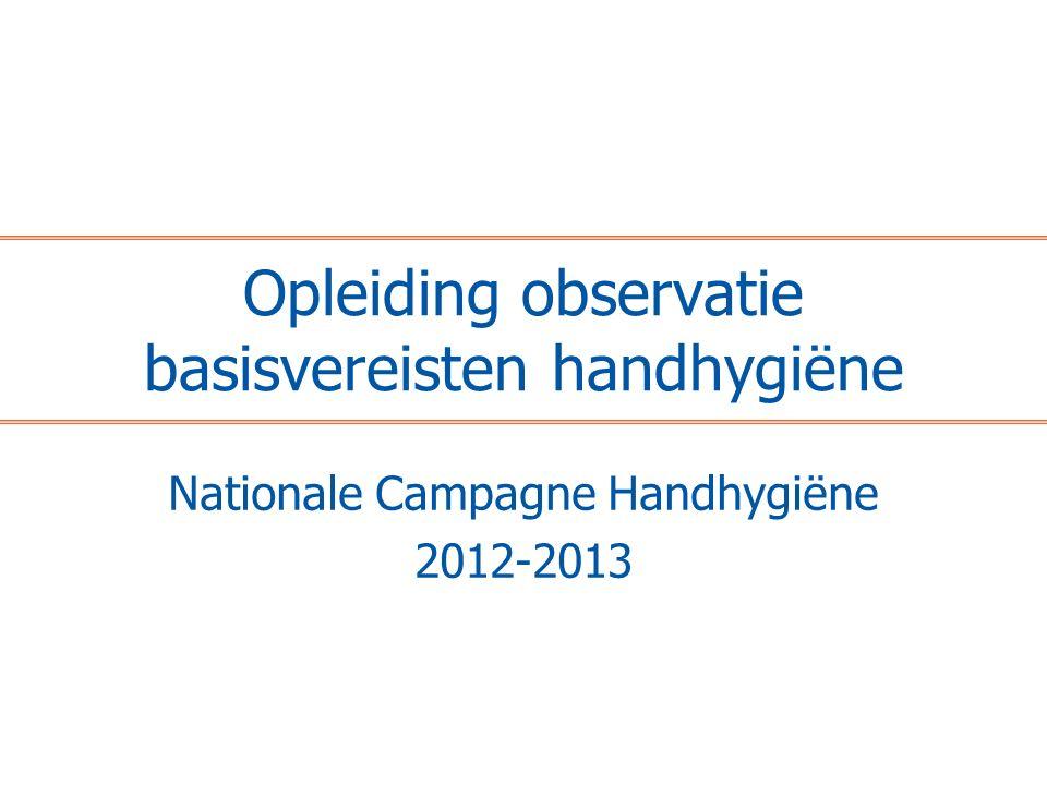 Opleiding observatie basisvereisten handhygiëne Nationale Campagne Handhygiëne 2012-2013