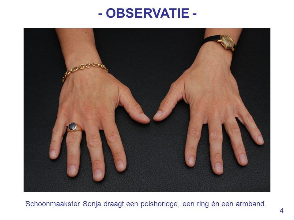 - OBSERVATIE - Schoonmaakster Sonja draagt een polshorloge, een ring én een armband. 4