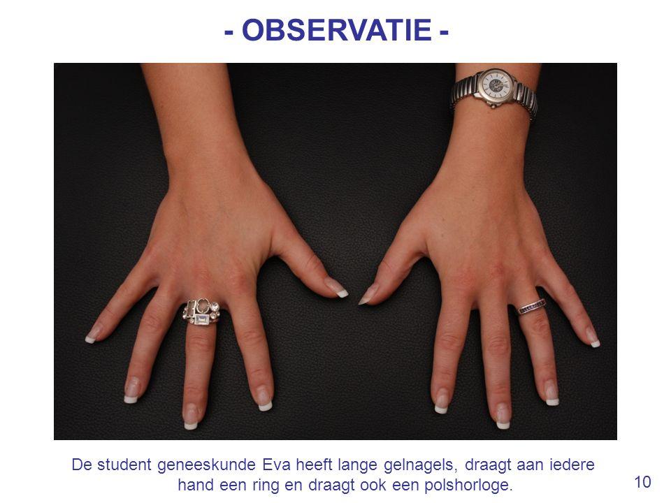 - OBSERVATIE - De student geneeskunde Eva heeft lange gelnagels, draagt aan iedere hand een ring en draagt ook een polshorloge. 10