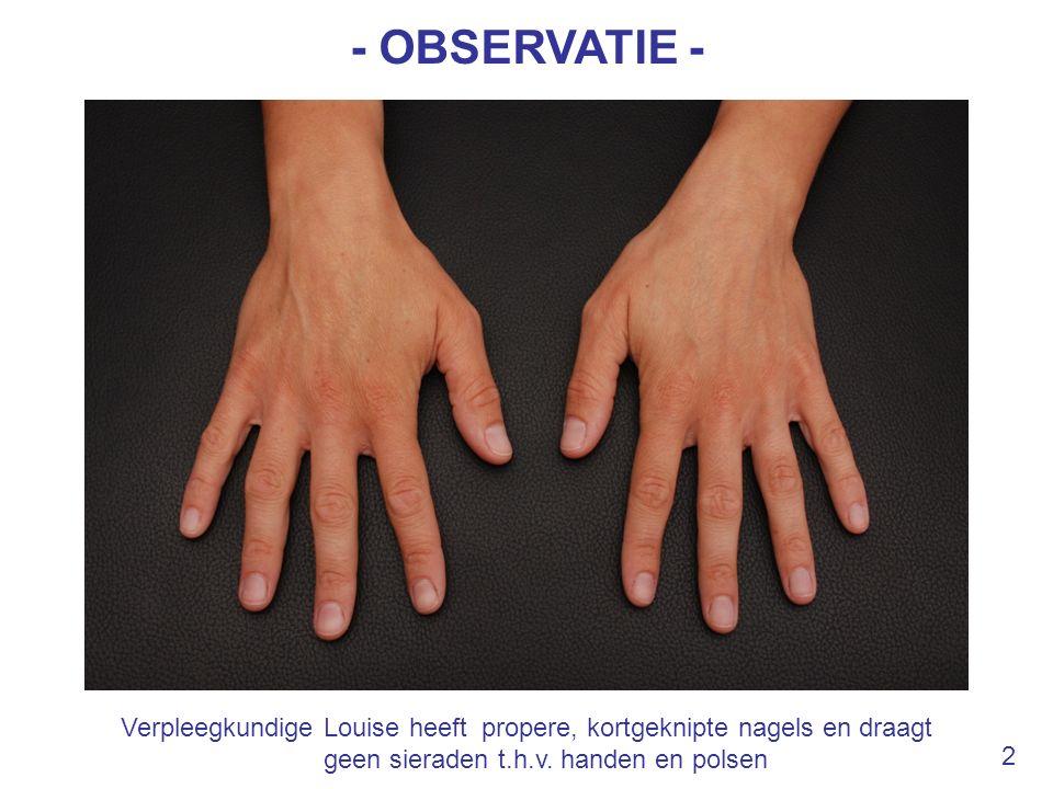 - OBSERVATIE - Verpleegkundige Louise heeft propere, kortgeknipte nagels en draagt geen sieraden t.h.v. handen en polsen 2