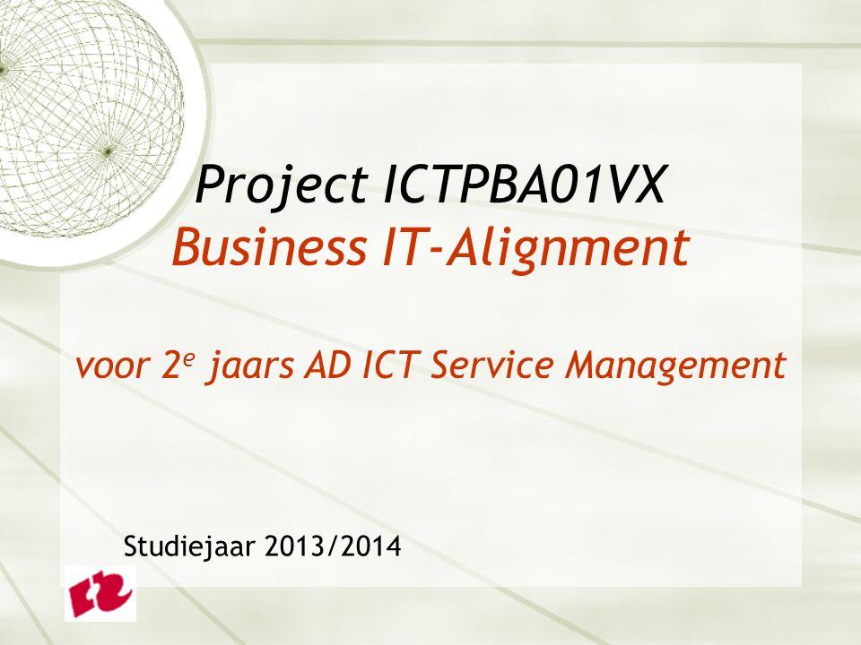 Project ICTPBA01VX Business IT-Alignment voor 2 e jaars AD ICT Service Management Studiejaar 2013/2014