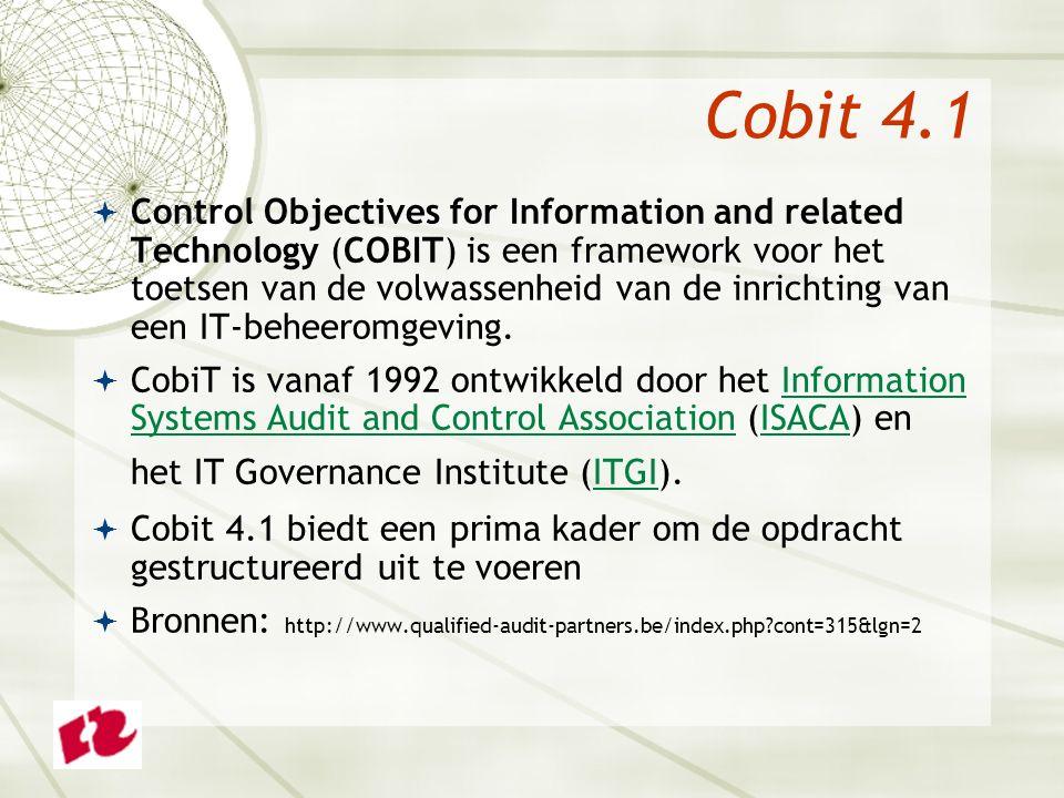 Cobit 4.1  Control Objectives for Information and related Technology (COBIT) is een framework voor het toetsen van de volwassenheid van de inrichting van een IT-beheeromgeving.