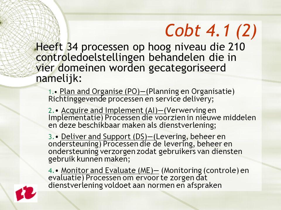Cobt 4.1 (2) Heeft 34 processen op hoog niveau die 210 controledoelstellingen behandelen die in vier domeinen worden gecategoriseerd namelijk: 1.