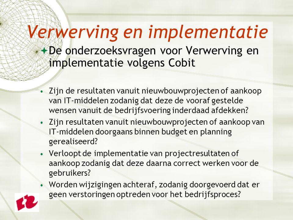 Verwerving en implementatie  De onderzoeksvragen voor Verwerving en implementatie volgens Cobit Zijn de resultaten vanuit nieuwbouwprojecten of aankoop van IT-middelen zodanig dat deze de vooraf gestelde wensen vanuit de bedrijfsvoering inderdaad afdekken.