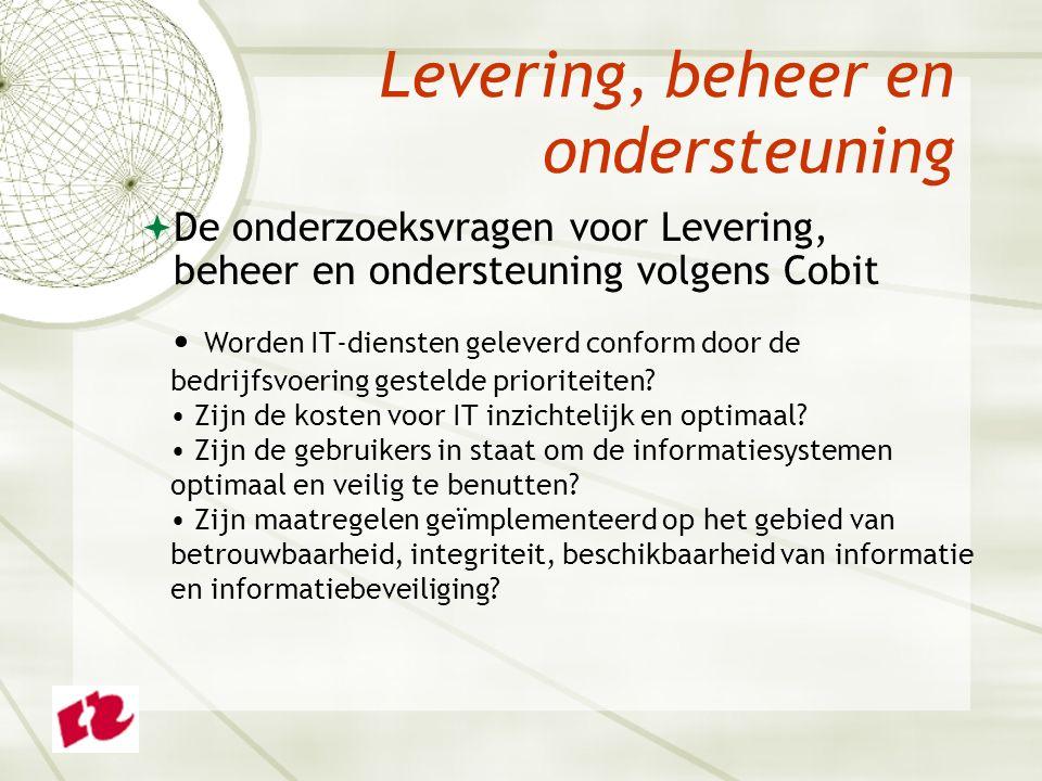Levering, beheer en ondersteuning  De onderzoeksvragen voor Levering, beheer en ondersteuning volgens Cobit Worden IT-diensten geleverd conform door de bedrijfsvoering gestelde prioriteiten.