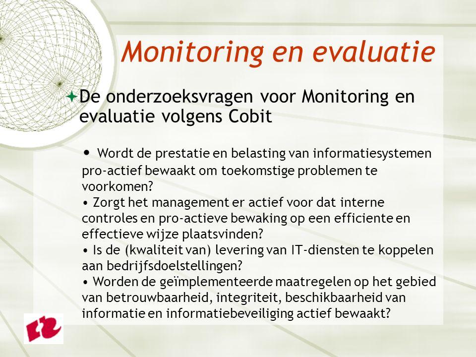 Monitoring en evaluatie  De onderzoeksvragen voor Monitoring en evaluatie volgens Cobit Wordt de prestatie en belasting van informatiesystemen pro-actief bewaakt om toekomstige problemen te voorkomen.