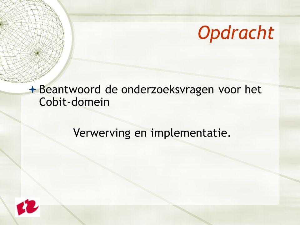 Opdracht  Beantwoord de onderzoeksvragen voor het Cobit-domein Verwerving en implementatie.