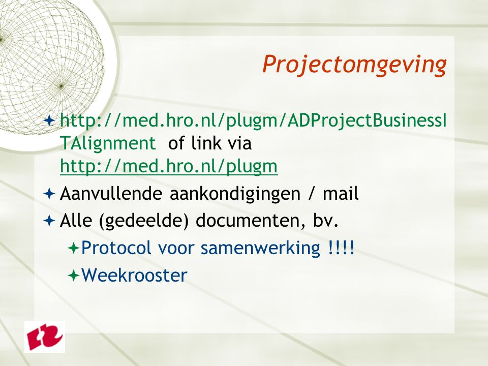 Projectomgeving  http://med.hro.nl/plugm/ADProjectBusinessI TAlignment of link via http://med.hro.nl/plugm http://med.hro.nl/plugm  Aanvullende aankondigingen / mail  Alle (gedeelde) documenten, bv.