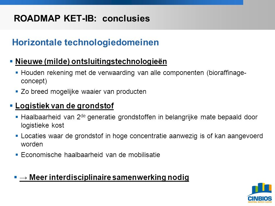 Horizontale technologiedomeinen  Nieuwe (milde) ontsluitingstechnologieën  Houden rekening met de verwaarding van alle componenten (bioraffinage- co