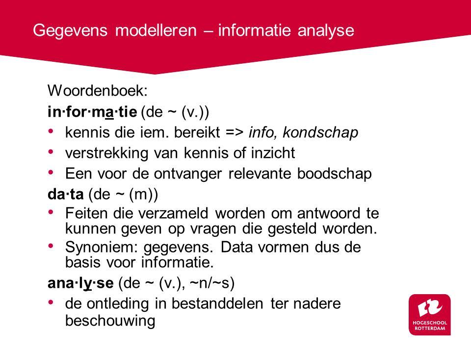 Gegevens modelleren – informatie analyse Woordenboek: in·for·ma·tie (de ~ (v.)) kennis die iem. bereikt => info, kondschap verstrekking van kennis of