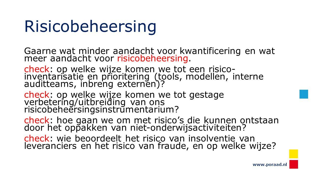 www.poraad.nl Risicobeheersing Gaarne wat minder aandacht voor kwantificering en wat meer aandacht voor risicobeheersing.