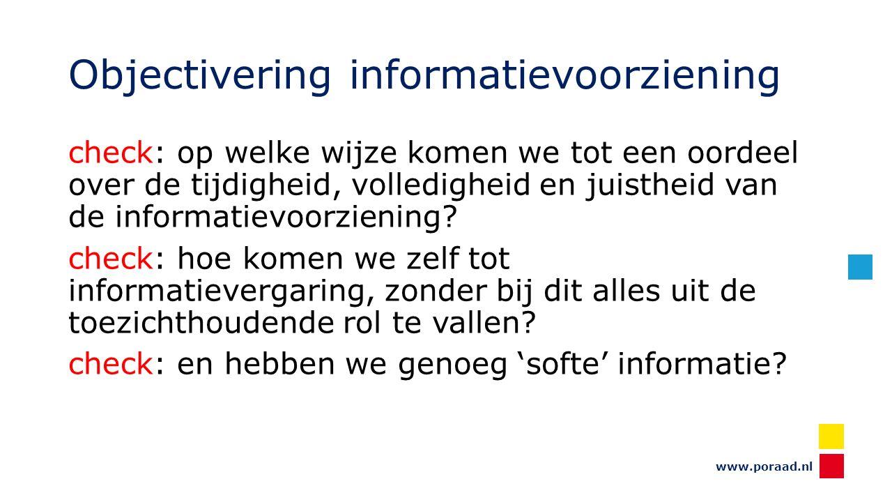 www.poraad.nl Objectivering informatievoorziening check: op welke wijze komen we tot een oordeel over de tijdigheid, volledigheid en juistheid van de informatievoorziening.