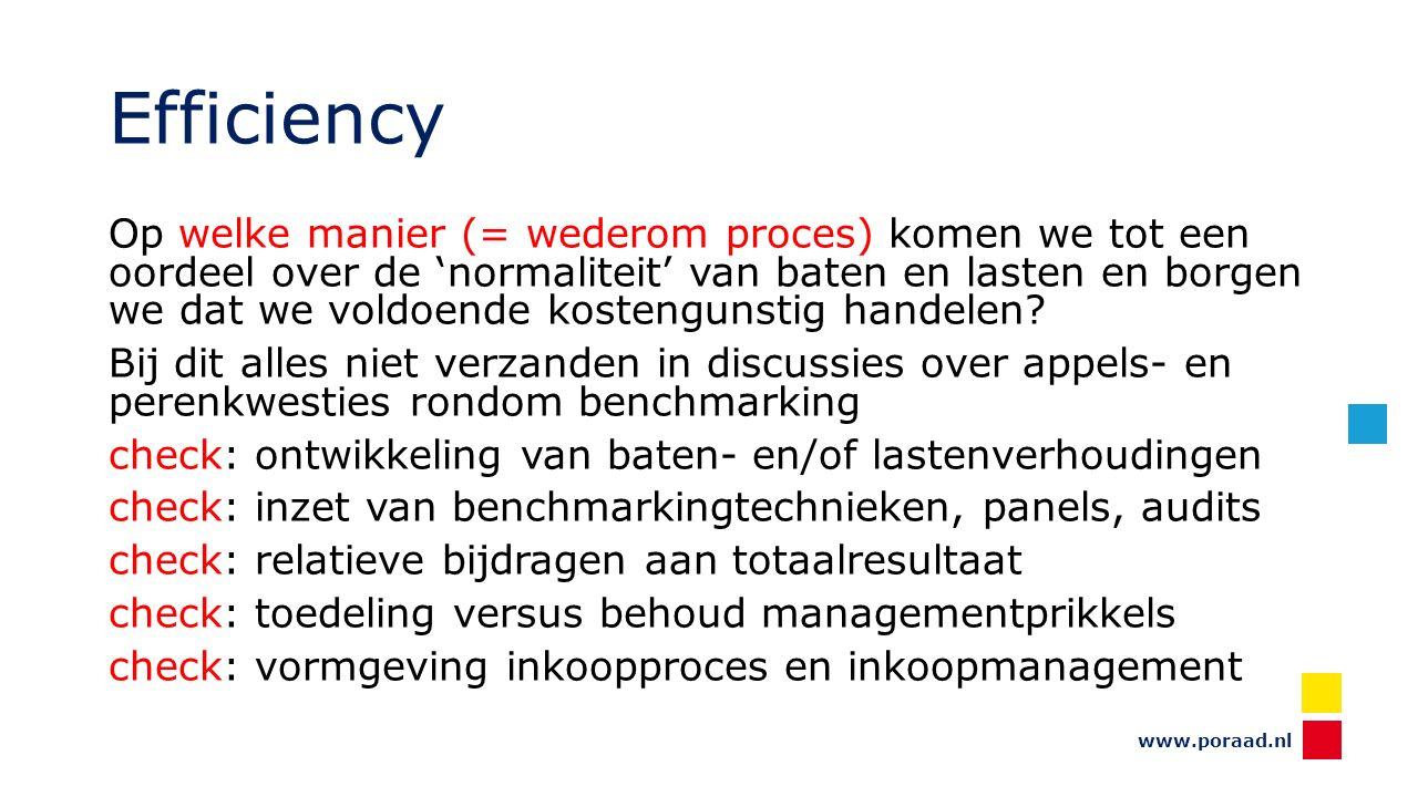 www.poraad.nl Efficiency Op welke manier (= wederom proces) komen we tot een oordeel over de 'normaliteit' van baten en lasten en borgen we dat we voldoende kostengunstig handelen.