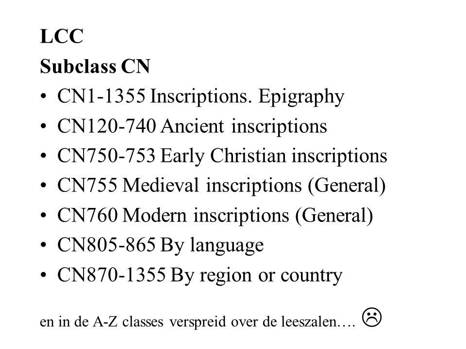 LCC Subclass CN CN1-1355 Inscriptions. Epigraphy CN120-740 Ancient inscriptions CN750-753 Early Christian inscriptions CN755 Medieval inscriptions (Ge