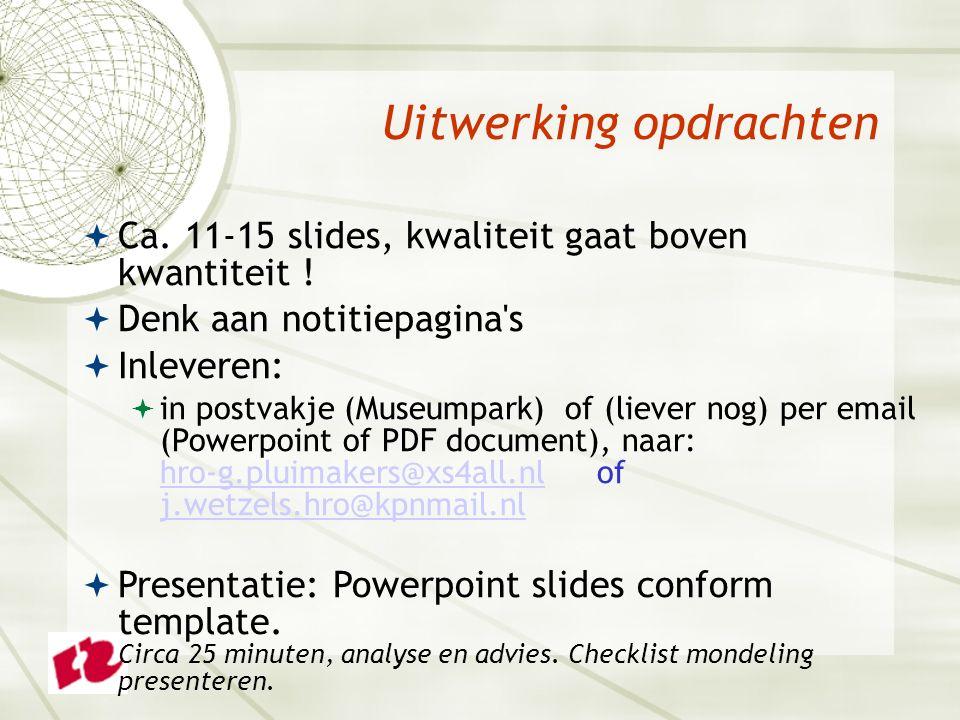 Uitwerking opdrachten  Ca. 11-15 slides, kwaliteit gaat boven kwantiteit .