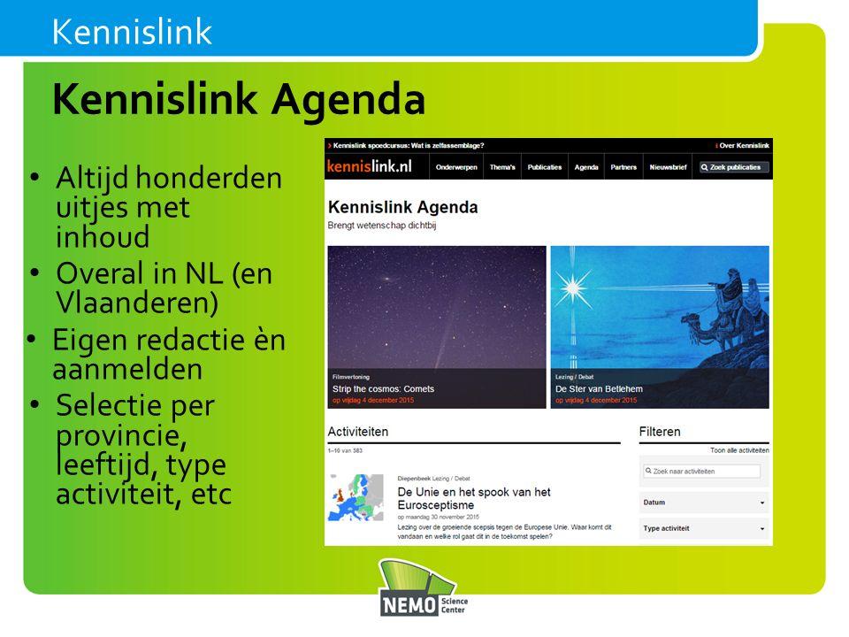 Kennislink Agenda Kennislink Altijd honderden uitjes met inhoud Overal in NL (en Vlaanderen) Eigen redactie èn aanmelden Selectie per provincie, leeftijd, type activiteit, etc