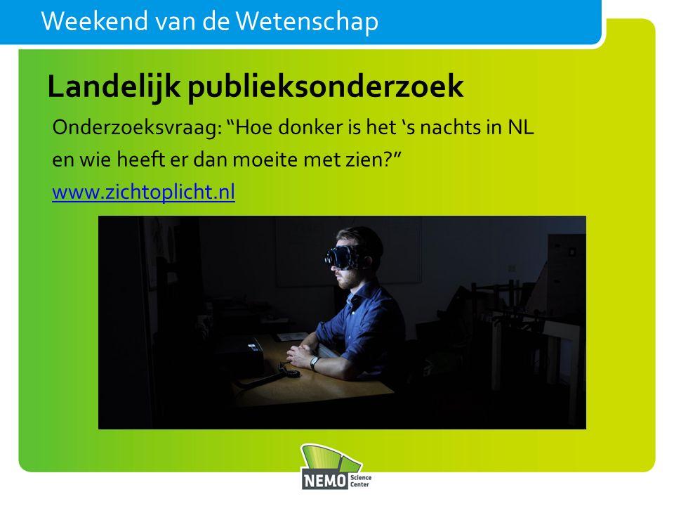 Onderzoeksvraag: Hoe donker is het 's nachts in NL en wie heeft er dan moeite met zien? www.zichtoplicht.nl Weekend van de Wetenschap Landelijk publieksonderzoek
