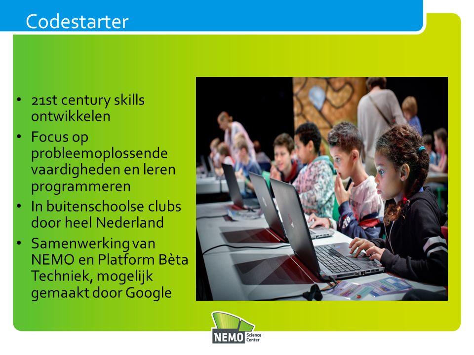 21st century skills ontwikkelen Focus op probleemoplossende vaardigheden en leren programmeren In buitenschoolse clubs door heel Nederland Samenwerking van NEMO en Platform Bèta Techniek, mogelijk gemaakt door Google Codestarter