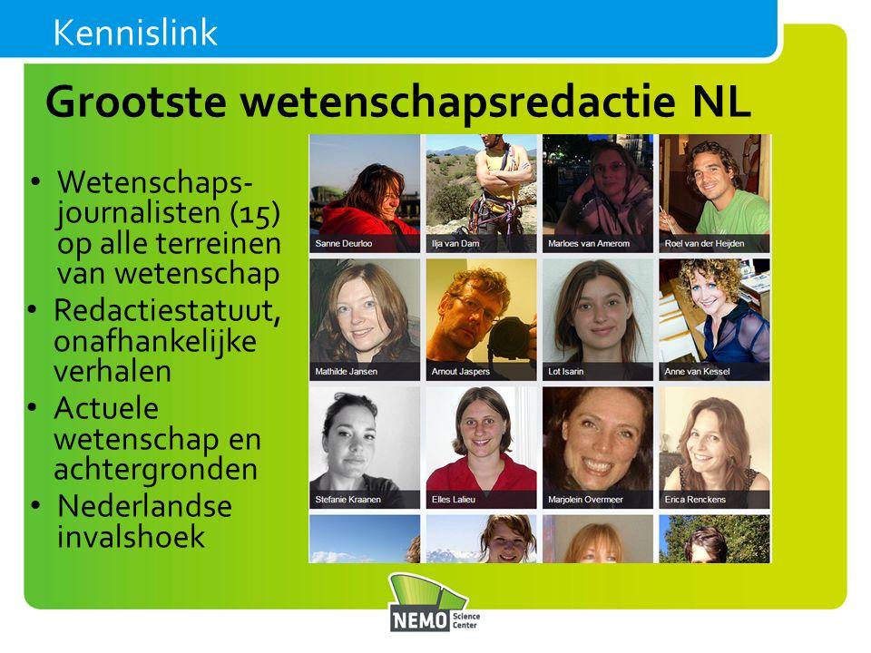 Grootste wetenschapsredactie NL Wetenschaps- journalisten (15) op alle terreinen van wetenschap Redactiestatuut, onafhankelijke verhalen Actuele wetenschap en achtergronden Nederlandse invalshoek Kennislink
