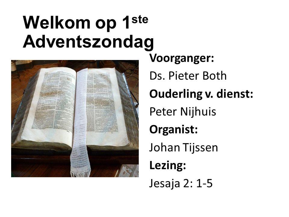 Welkom op 1 ste Adventszondag Voorganger: Ds. Pieter Both Ouderling v.