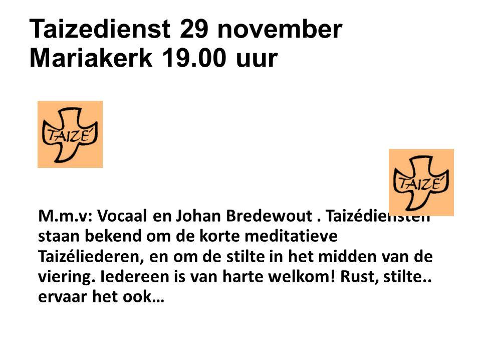 Taizedienst 29 november Mariakerk 19.00 uur M.m.v: Vocaal en Johan Bredewout.