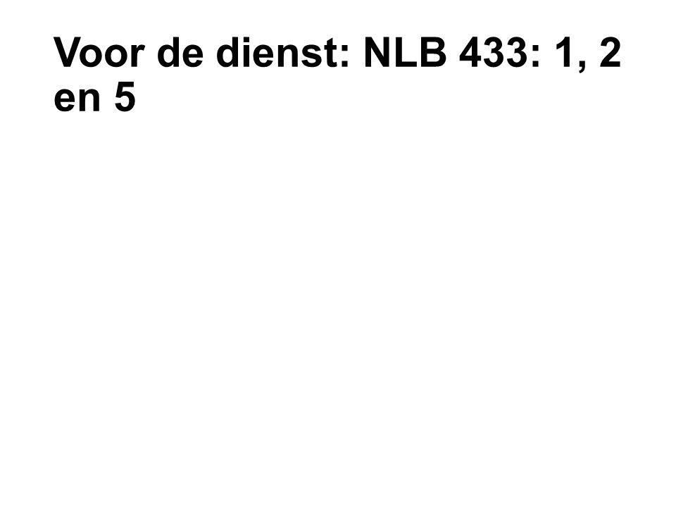 Voor de dienst: NLB 433: 1, 2 en 5