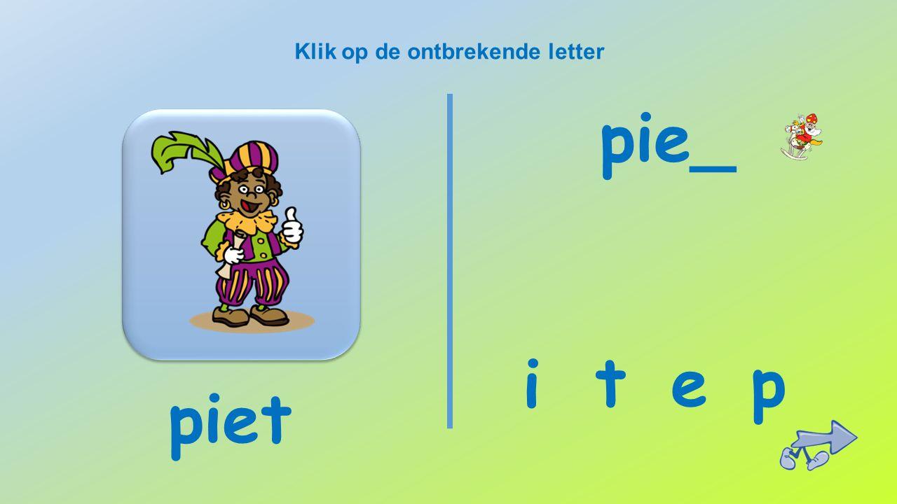 Klik op de ontbrekende letter piet e i t p pie_
