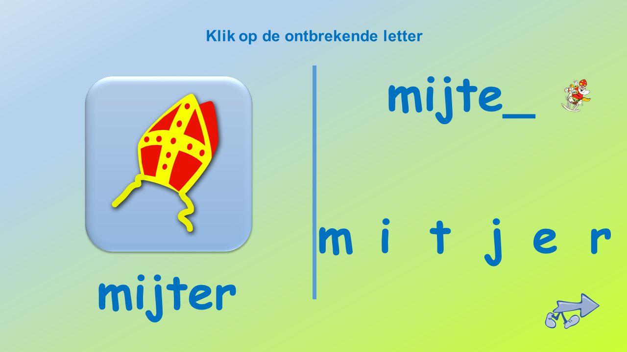 Klik op de ontbrekende letter mijter t m i jre mijte_