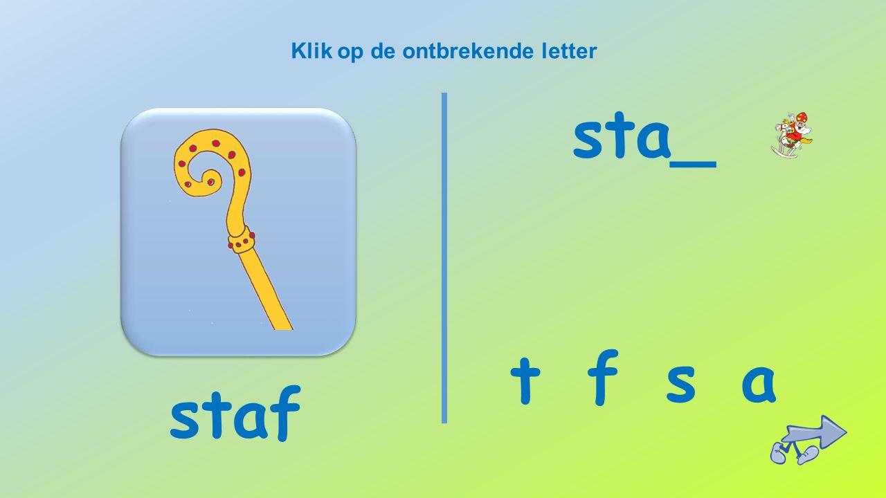 Klik op de ontbrekende letter staf s t f a sta_