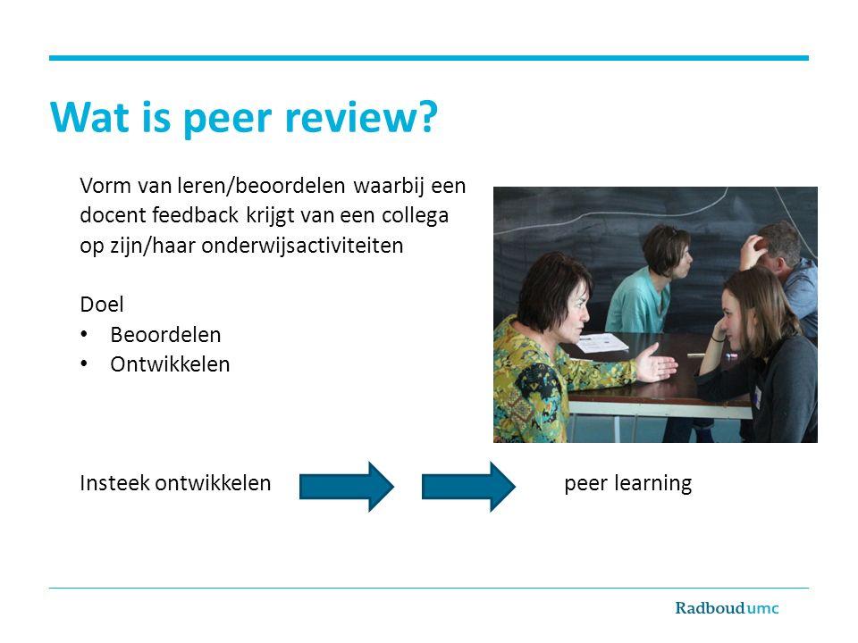 Wat is peer review? Vorm van leren/beoordelen waarbij een docent feedback krijgt van een collega op zijn/haar onderwijsactiviteiten Doel Beoordelen On
