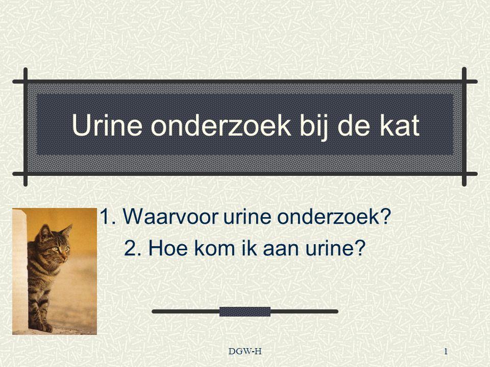 Urine onderzoek bij de kat 1. Waarvoor urine onderzoek? 2. Hoe kom ik aan urine? DGW-H1