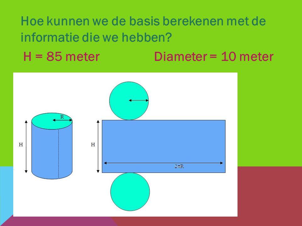 Hoe kunnen we de basis berekenen met de informatie die we hebben? H = 85 meterDiameter = 10 meter