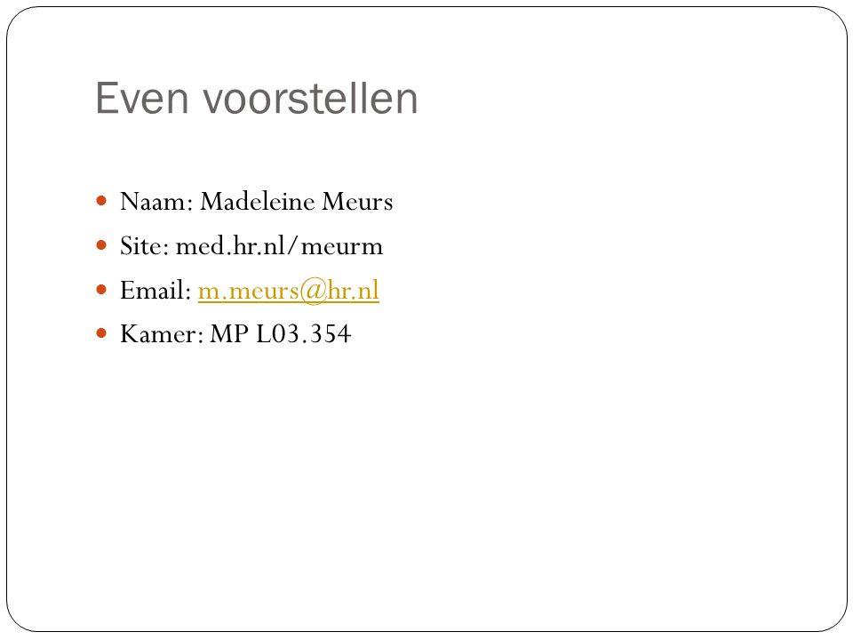 Even voorstellen Naam: Madeleine Meurs Site: med.hr.nl/meurm Email: m.meurs@hr.nlm.meurs@hr.nl Kamer: MP L03.354